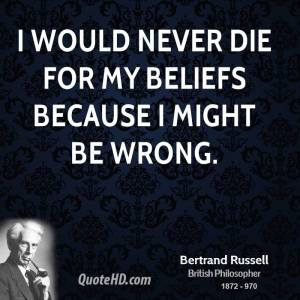 bertrand-russell-funny-quotes-i-would-never-die-for-my-beliefs